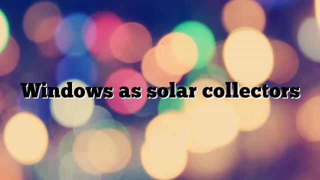 Windows as solar collectors